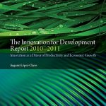 The Innovation for Development Report, 2010-2011, edited by Augusto Lopez-Claros