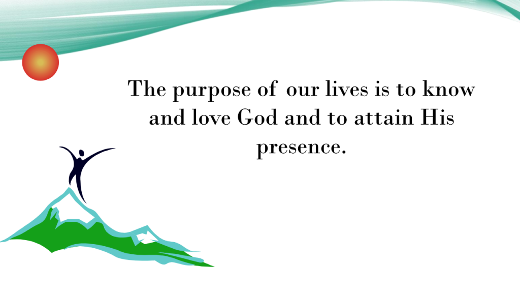 Slide 8: The purpose of our lives is to know and love God and to attain His presence.